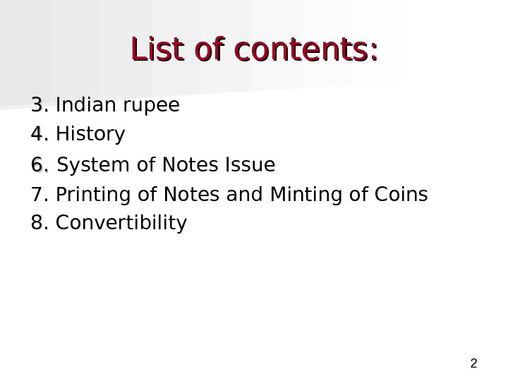2 List of contents : : 3. 3.  Indian rupee 4. 4.  History