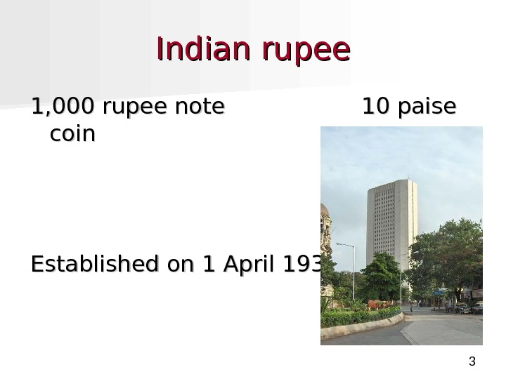 3 Indian rupee 1, 000 rupee note     10 paise coin Established