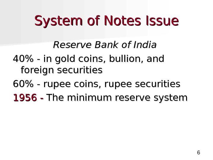 6 System of Notes Issue Reserve Bank of India  40 - in gold coins,