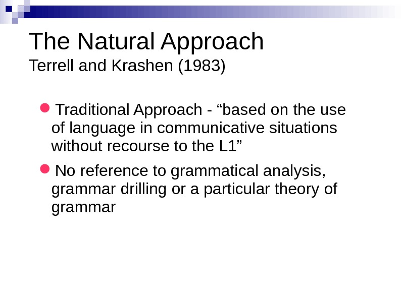 "The Natural Approach Terrell and Krashen (1983) Traditional Approach - ""based on the use"