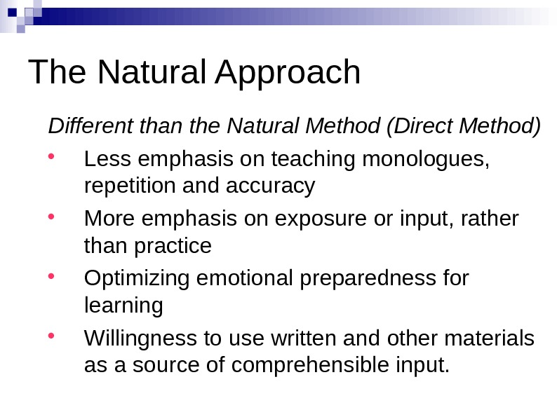 The Natural Approach Different than the Natural Method (Direct Method) Less emphasis on teaching