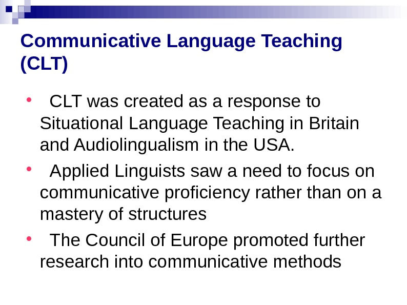 Communicative Language Teaching (CLT) CLT was created as a response to Situational Language Teaching