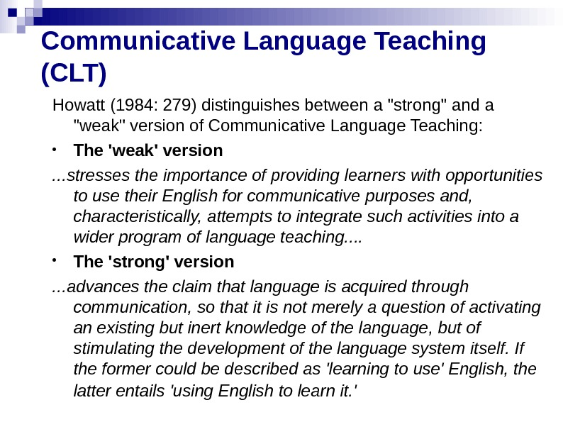 Communicative Language Teaching (CLT) Howatt (1984: 279) distinguishes between a strong and a weak