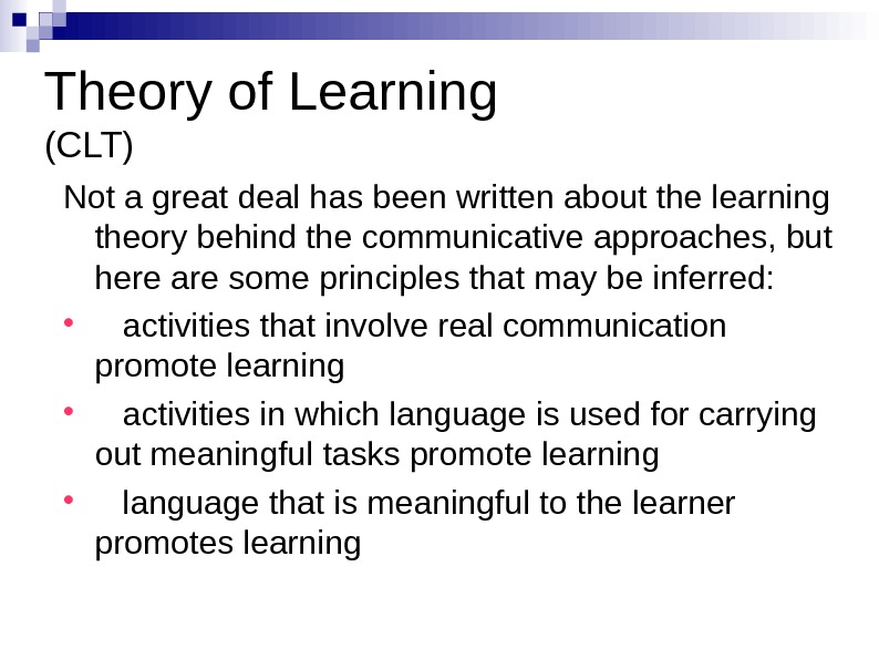 Theory of Learning (CLT) Not a great deal has been written about the learning