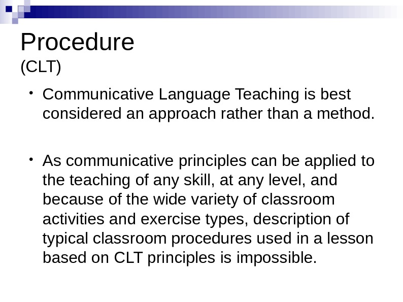 Procedure (CLT) • Communicative Language Teaching is best considered an approach rather than a