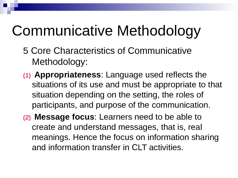 Communicative Methodology 5 Core Characteristics of Communicative Methodology: (1)  Appropriateness : Language used