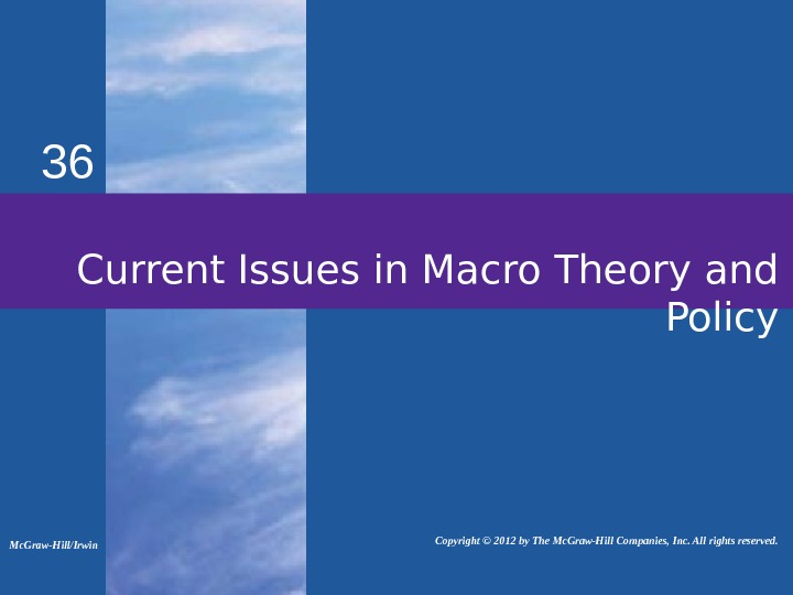 36 Current Issues in Macro Theory and Policy Mc. Graw-Hill/Irwin   Copyright © 2012 by