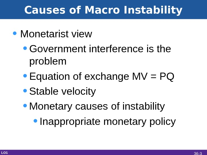 Causes of Macro Instability • Monetarist view • Government interference is the problem • Equation of