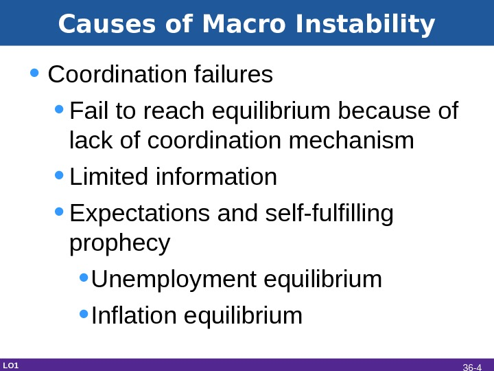 Causes of Macro Instability • Coordination failures • Fail to reach equilibrium because of lack of