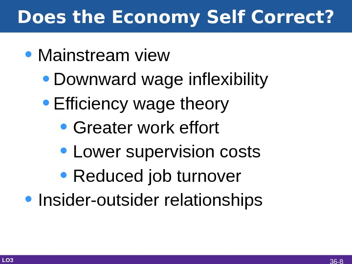 Does the Economy Self Correct?  • Mainstream view • Downward wage inflexibility • Efficiency wage