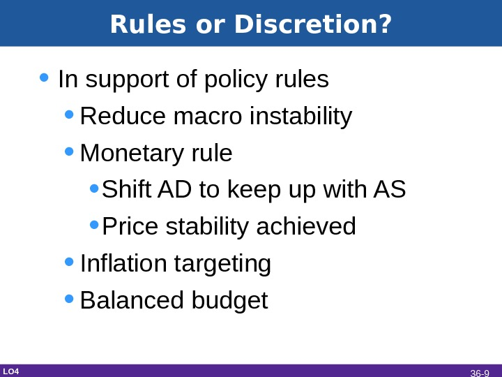 Rules or Discretion?  • In support of policy rules • Reduce macro instability • Monetary