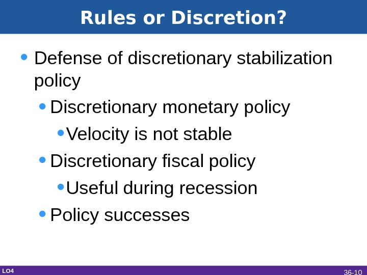 Rules or Discretion?  • Defense of discretionary stabilization policy • Discretionary monetary policy • Velocity