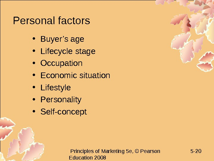 Principles of Marketing 5 e, © Pearson Education 2008 5 - 20 Personal factors