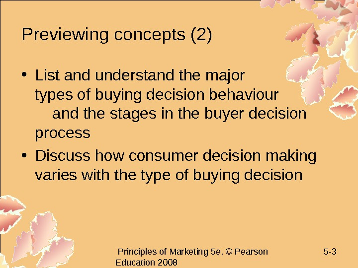 Principles of Marketing 5 e, © Pearson Education 2008 5 - 3 Previewing concepts