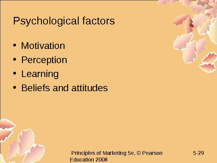 Principles of Marketing 5 e, © Pearson Education 2008 5 - 29 Psychological factors