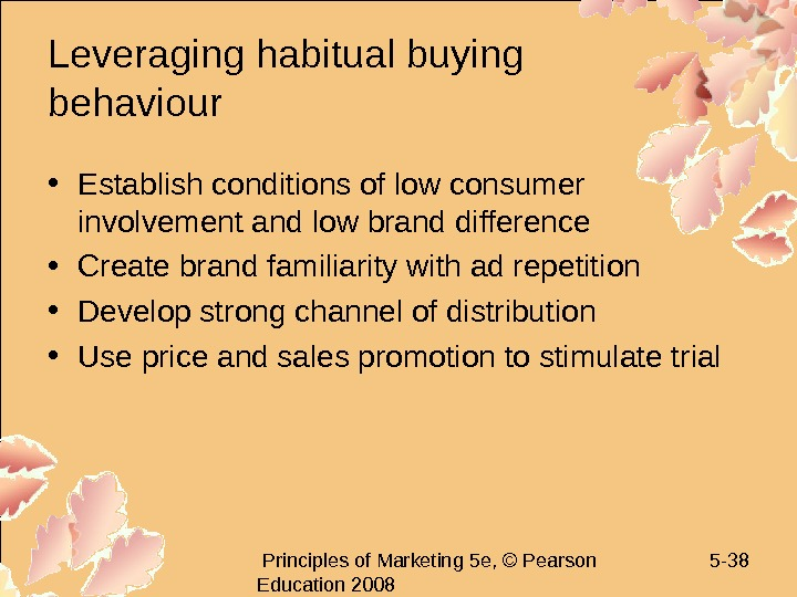 Principles of Marketing 5 e, © Pearson Education 2008 5 - 38 Leveraging habitual