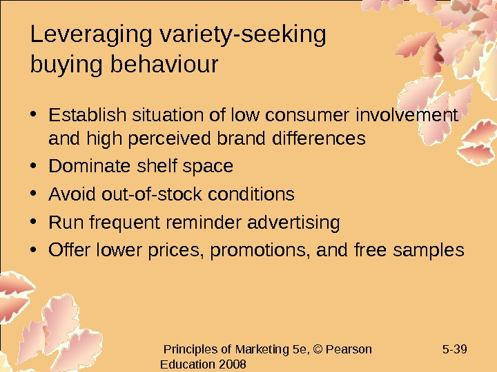 Principles of Marketing 5 e, © Pearson Education 2008 5 - 39 Leveraging variety-seeking