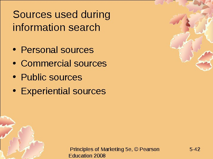 Principles of Marketing 5 e, © Pearson Education 2008 5 - 42 Sources used