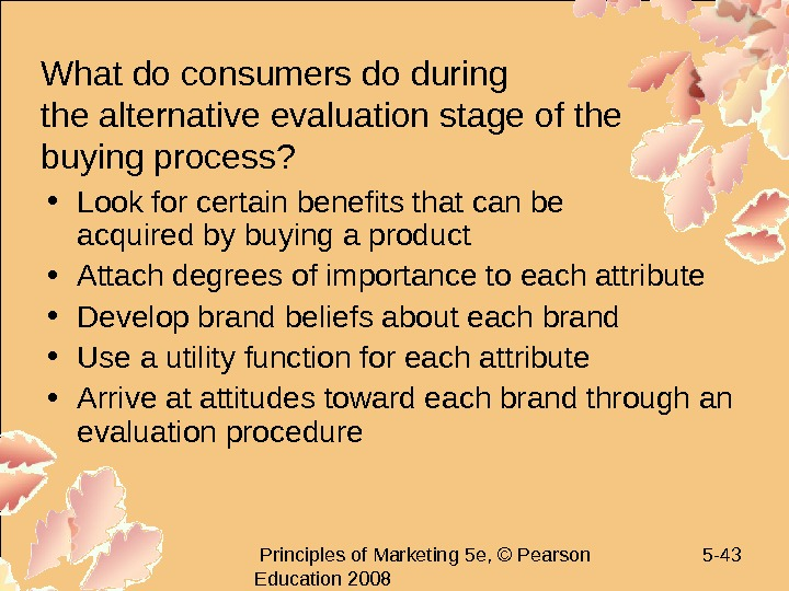 Principles of Marketing 5 e, © Pearson Education 2008 5 - 43 What do