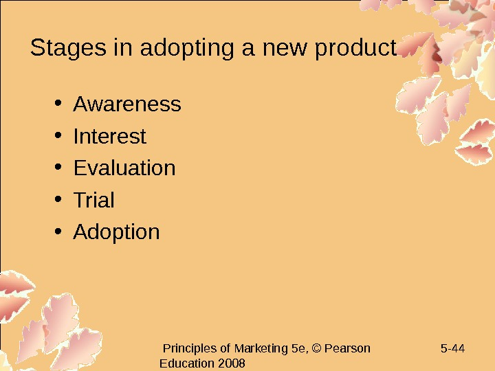Principles of Marketing 5 e, © Pearson Education 2008 5 - 44 Stages in