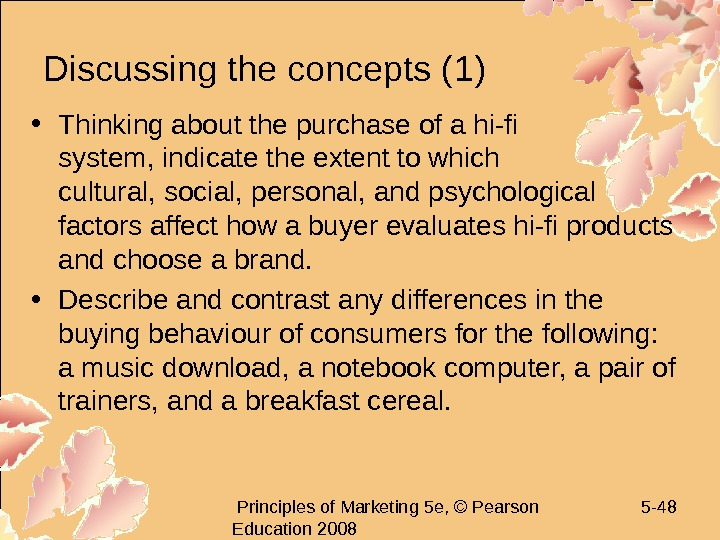 Principles of Marketing 5 e, © Pearson Education 2008 5 - 48 Discussing the
