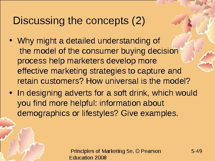 Principles of Marketing 5 e, © Pearson Education 2008 5 - 49 Discussing the