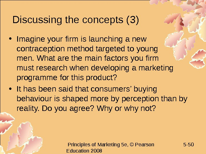 Principles of Marketing 5 e, © Pearson Education 2008 5 - 50 Discussing the