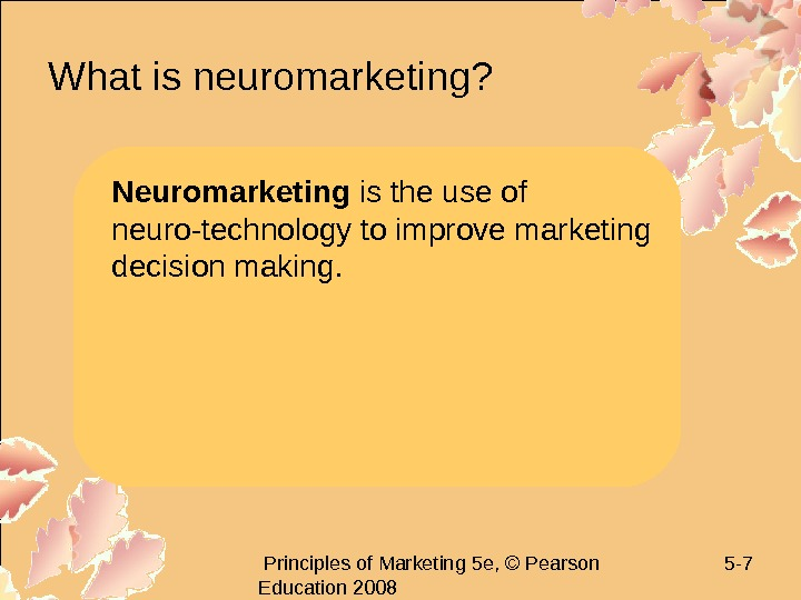 Principles of Marketing 5 e, © Pearson Education 2008 5 - 7 What is