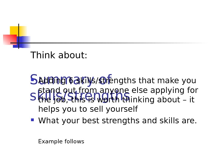 Summary of skills/strengths Think about:  Adding 6 skills/strengths that make you stand out from anyone