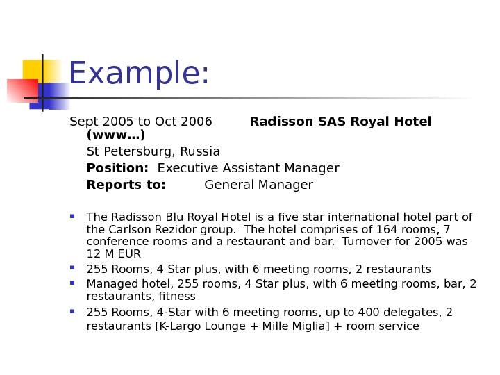 Example: Sept 2005 to Oct 2006 Radisson SAS Royal Hotel (www…) St Petersburg, Russia Position: