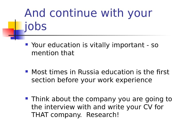 And continue with your jobs Your education is vitally important - so mention that Most times