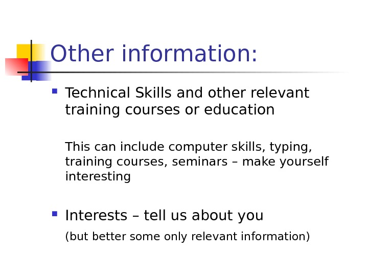 Other information:  Technical Skills and other relevant training courses or education This can include computer