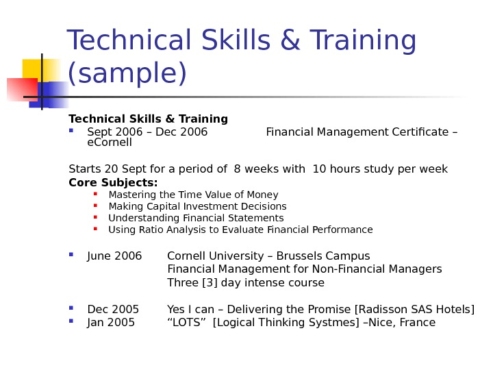 Technical Skills & Training (sample) Technical Skills & Training Sept 2006 – Dec 2006 Financial Management