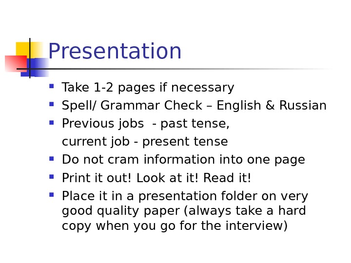 Presentation  Take 1 -2 pages if necessary Spell/ Grammar Check – English & Russian Previous