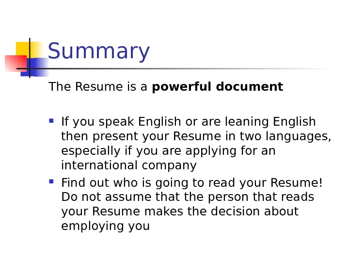 Summary The Resume is a powerful document If you speak English or are leaning English then