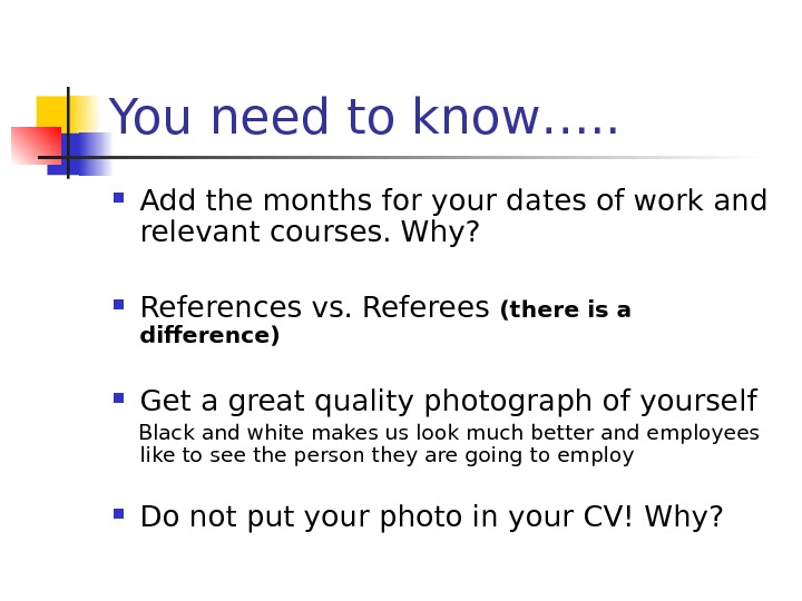 You need to know…. .  Add the months for your dates of work and relevant