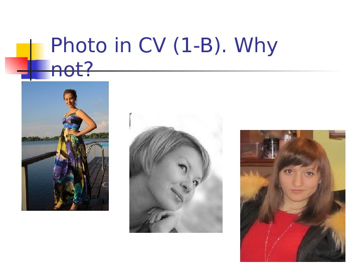 Photo in CV (1 -B). Why not?