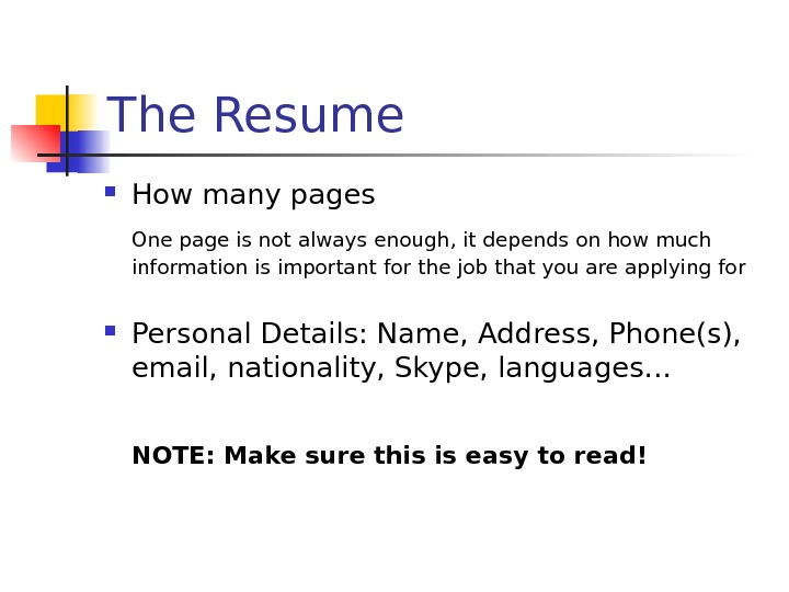 The Resume How many pages One page is not always enough, it depends on how much