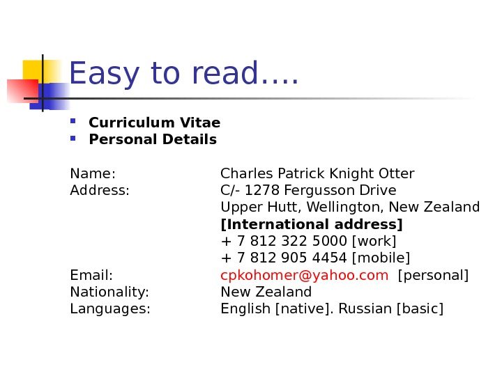 Easy to read….  Curriculum Vitae Personal Details Name: Charles Patrick Knight Otter Address: C/- 1278