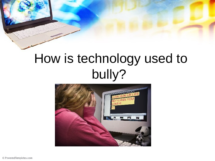 How is technology used to bully?