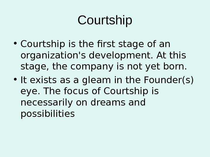 Courtship • Courtship is the first stage of an organization's development. At this stage, the company