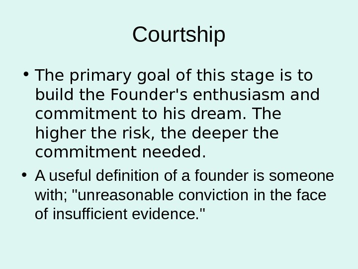 Courtship • The primary goal of this stage is to build the Founder's enthusiasm and commitment