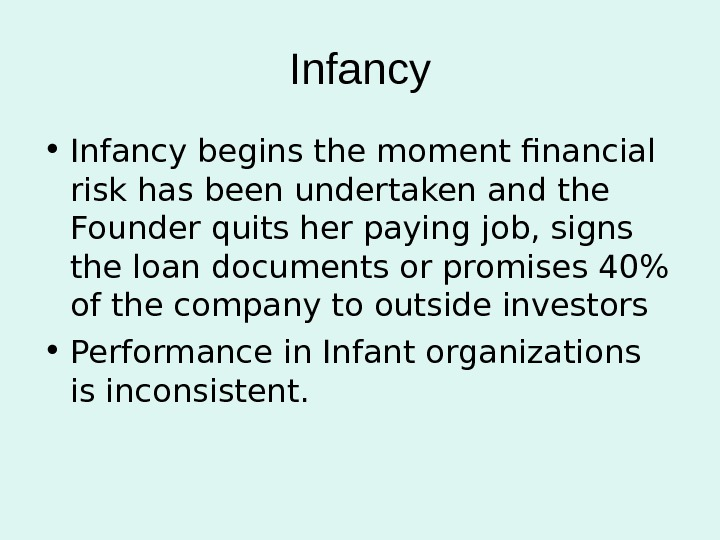 Infancy • Infancy begins the moment financial risk has been undertaken and the Founder quits her