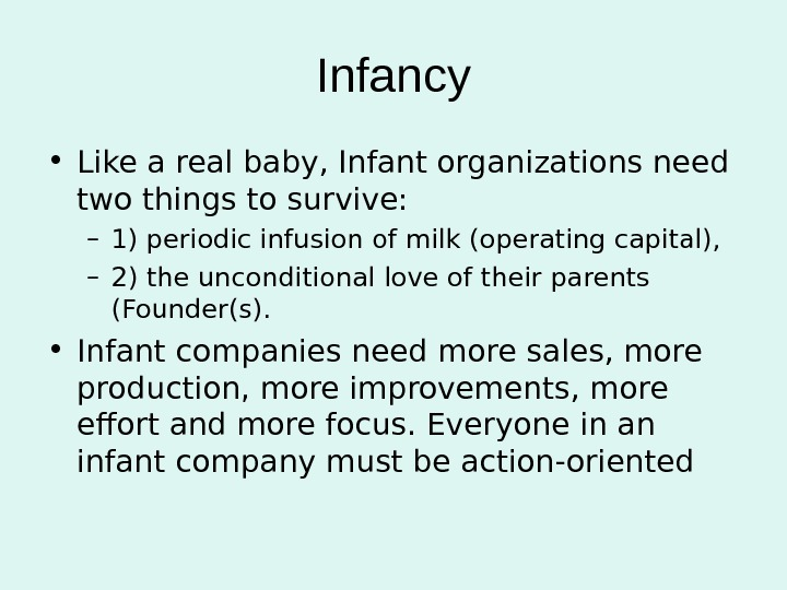 Infancy • Like a real baby, Infant organizations need two things to survive:  – 1)