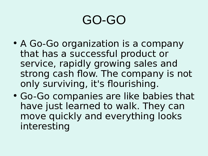 GO-GO • A Go-Go organization is a company that has a successful product or service, rapidly