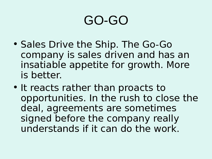 GO-GO • Sales Drive the Ship. The Go-Go company is sales driven and has an insatiable