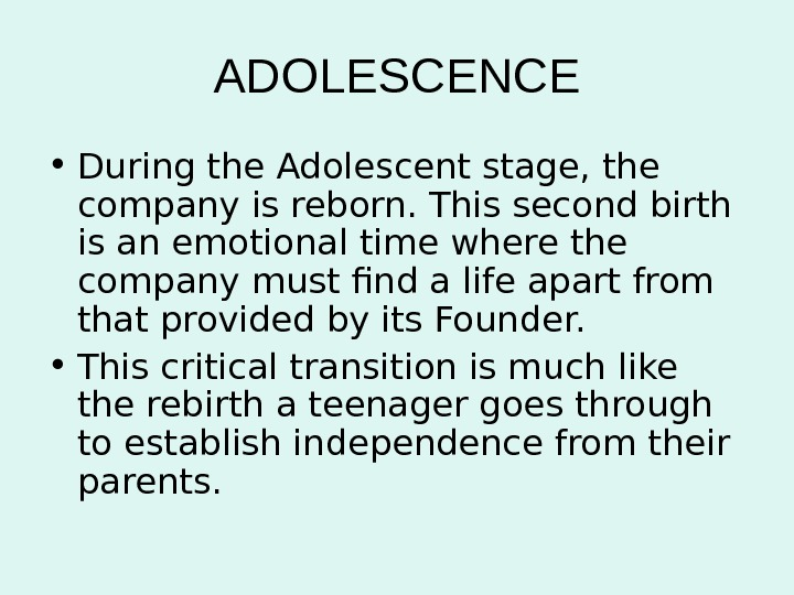 ADOLESCENCE • During the Adolescent stage, the company is reborn. This second birth is an emotional