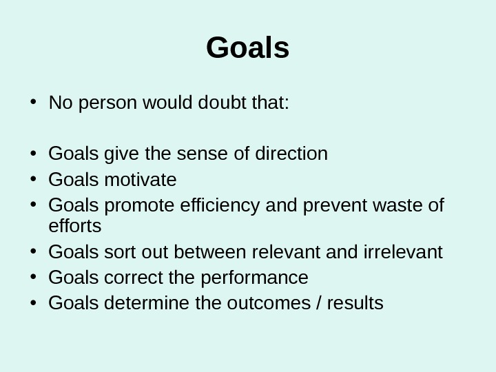 Goals • No person would doubt that:  • Goals give the sense of direction •