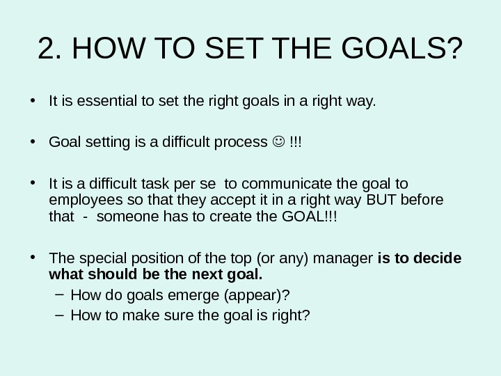 2. HOW TO SET THE GOALS?  • It is essential to set the right goals