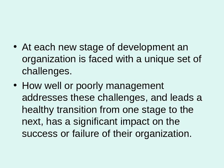 • At each new stage of development an organization is faced with a unique set